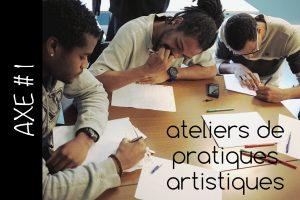 Axe#1 - Ateliers de pratiques artistiques